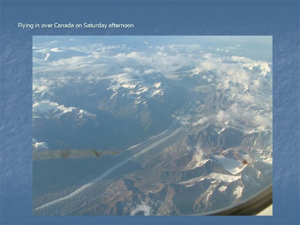 Flying in over Canada on Saturday afternoon