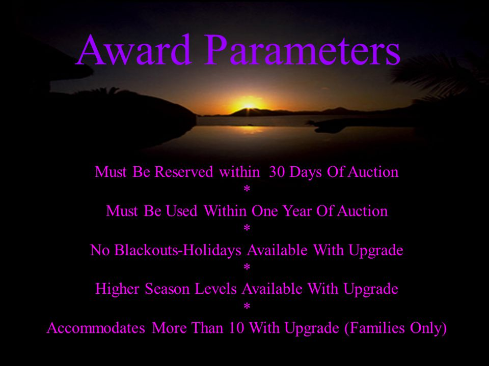 Award Parameters Must Be Reserved within 30 Days Of Auction * Must Be Used Within One Year Of Auction * No Blackouts-Holidays Available With Upgrade *