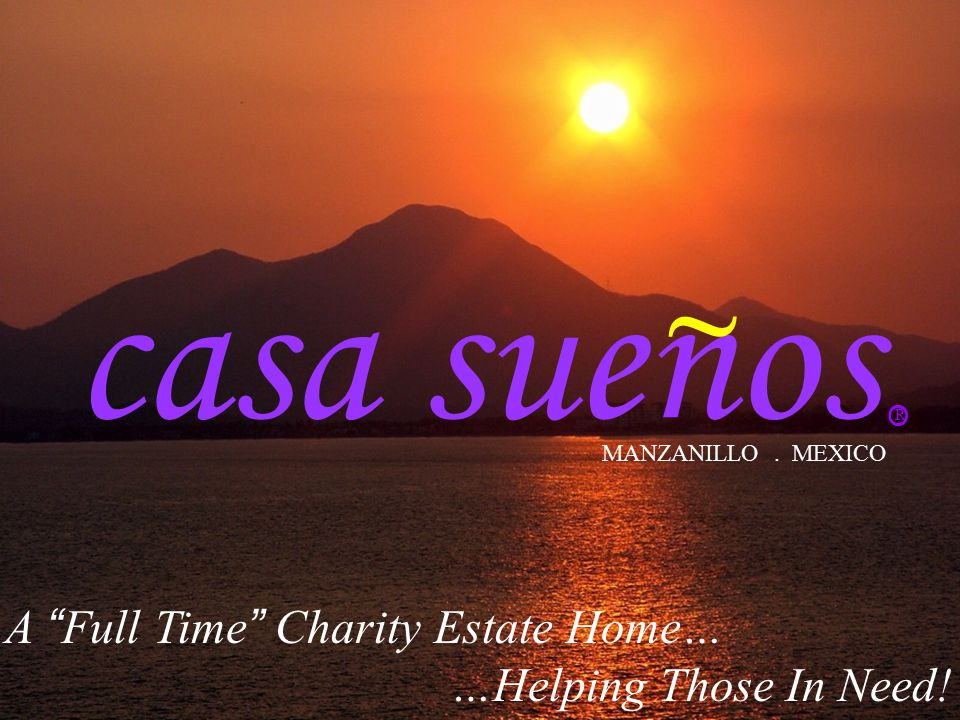 "casa suenos A ""Full Time"" Charity Estate Home… …Helping Those In Need! ~ MANZANILLO. MEXICO R O"