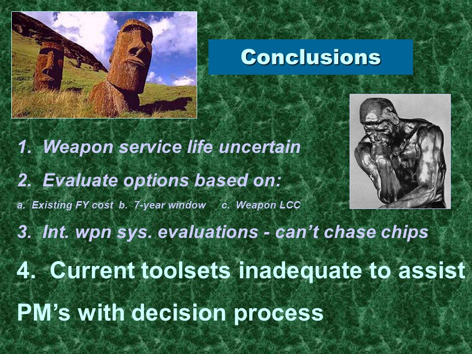 Conclusions 1. Weapon service life uncertain 2. Evaluate options based on: a.