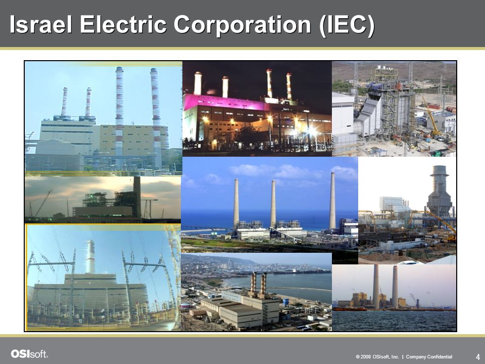 4 © 2008 OSIsoft, Inc. | Company Confidential Israel Electric Corporation (IEC)