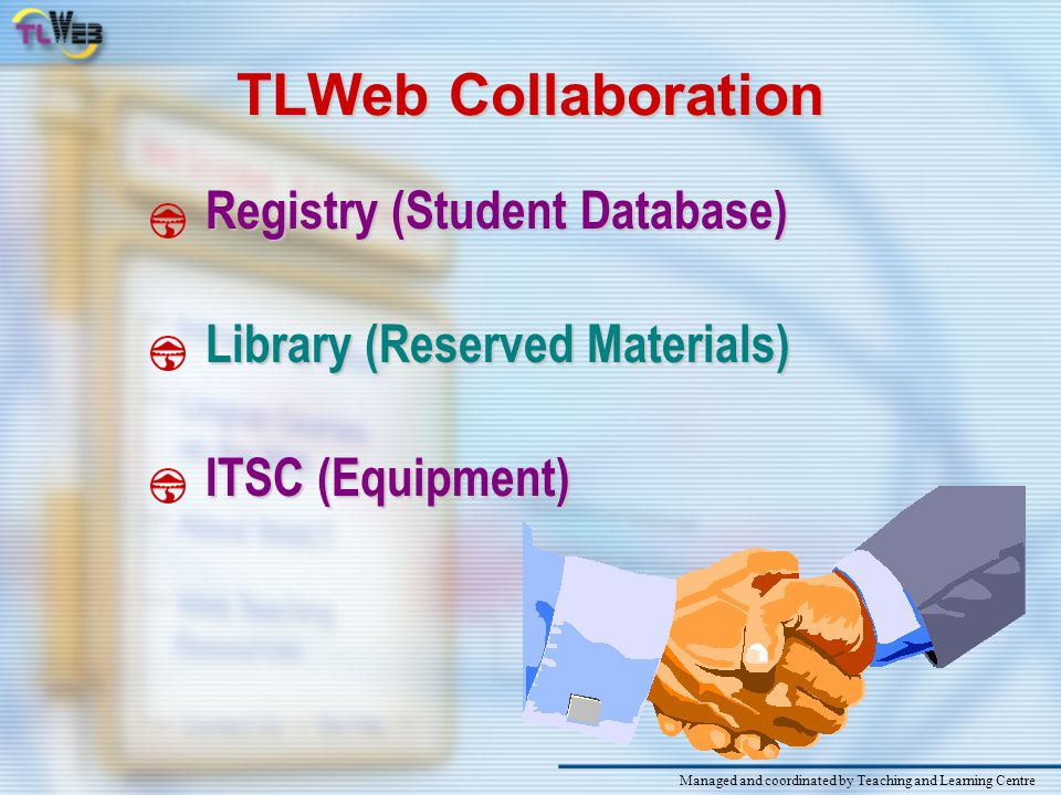 TLWeb Collaboration Registry (Student Database) Library (Reserved Materials) ITSC (Equipment) Managed and coordinated by Teaching and Learning Centre
