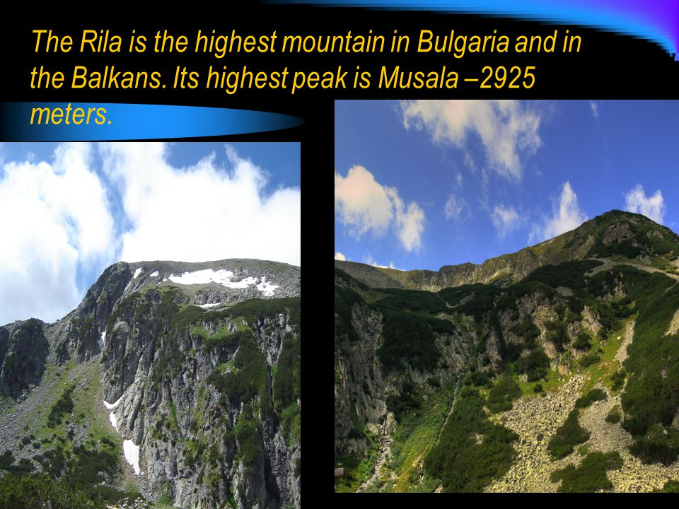 The Rila is the highest mountain in Bulgaria and in the Balkans.