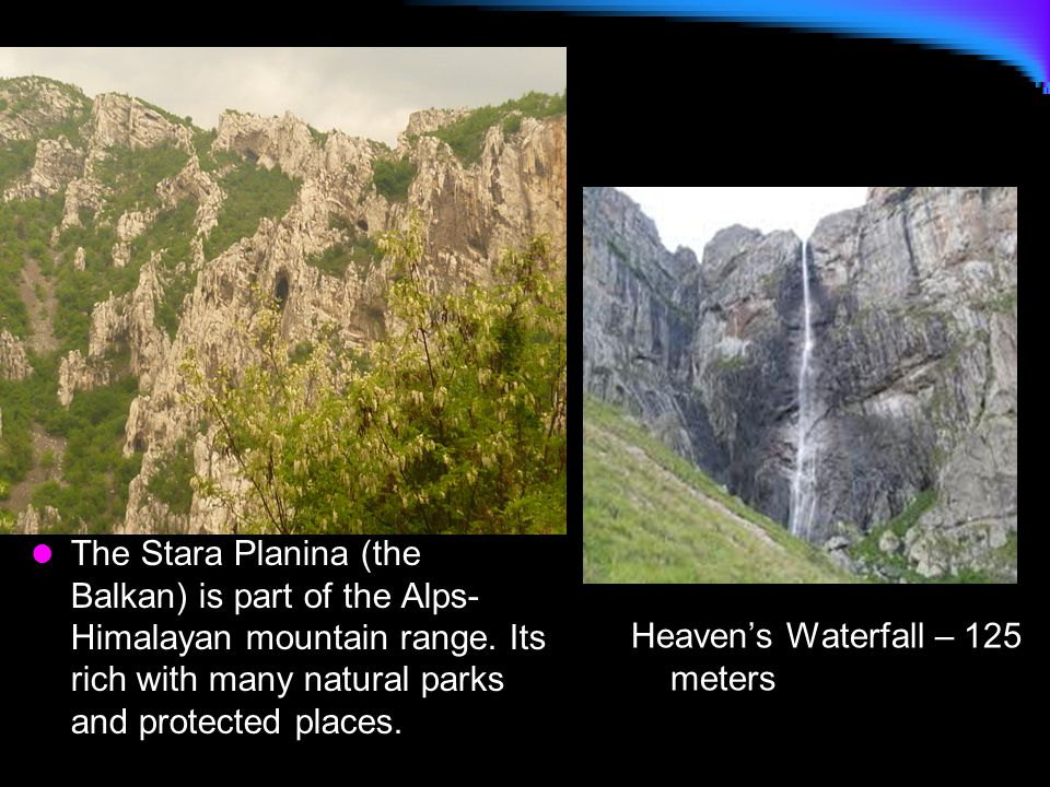 The Stara Planina (the Balkan) is part of the Alps- Himalayan mountain range.