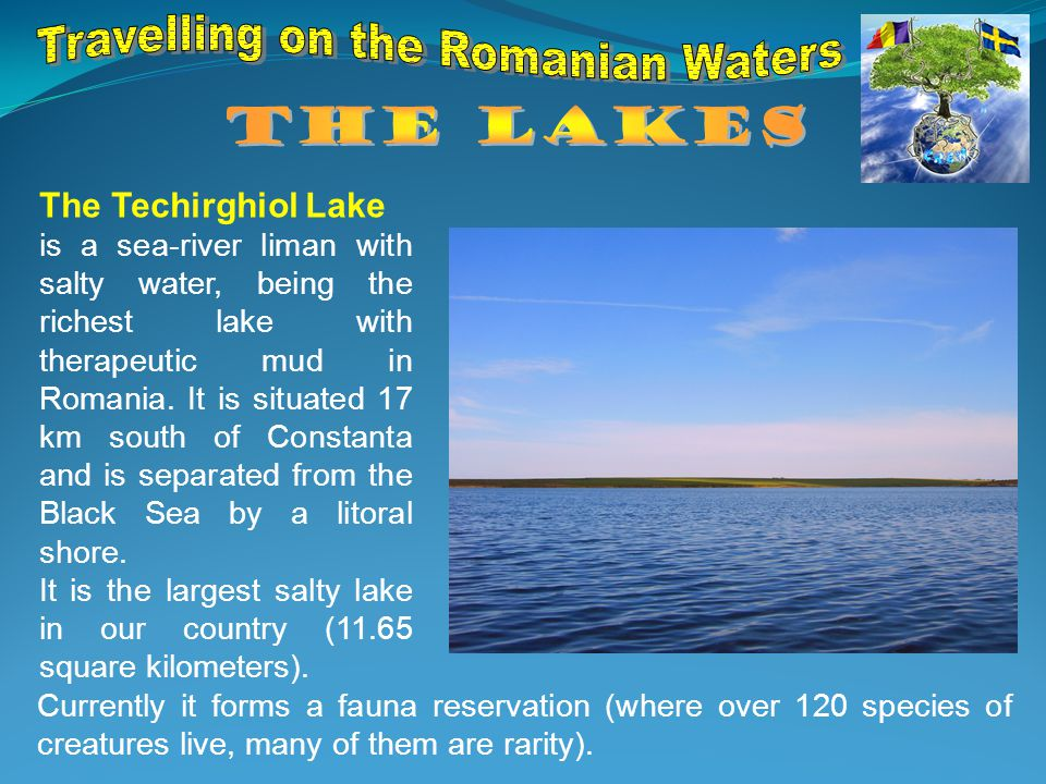 The Techirghiol Lake is a sea-river liman with salty water, being the richest lake with therapeutic mud in Romania.