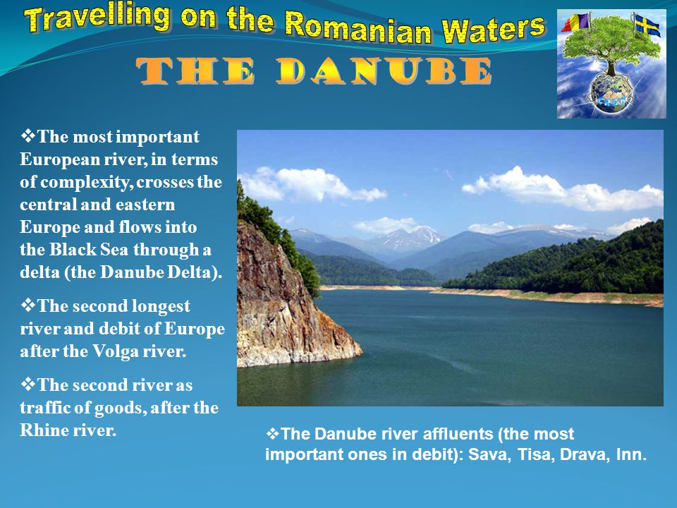  The most important European river, in terms of complexity, crosses the central and eastern Europe and flows into the Black Sea through a delta (the Danube Delta).
