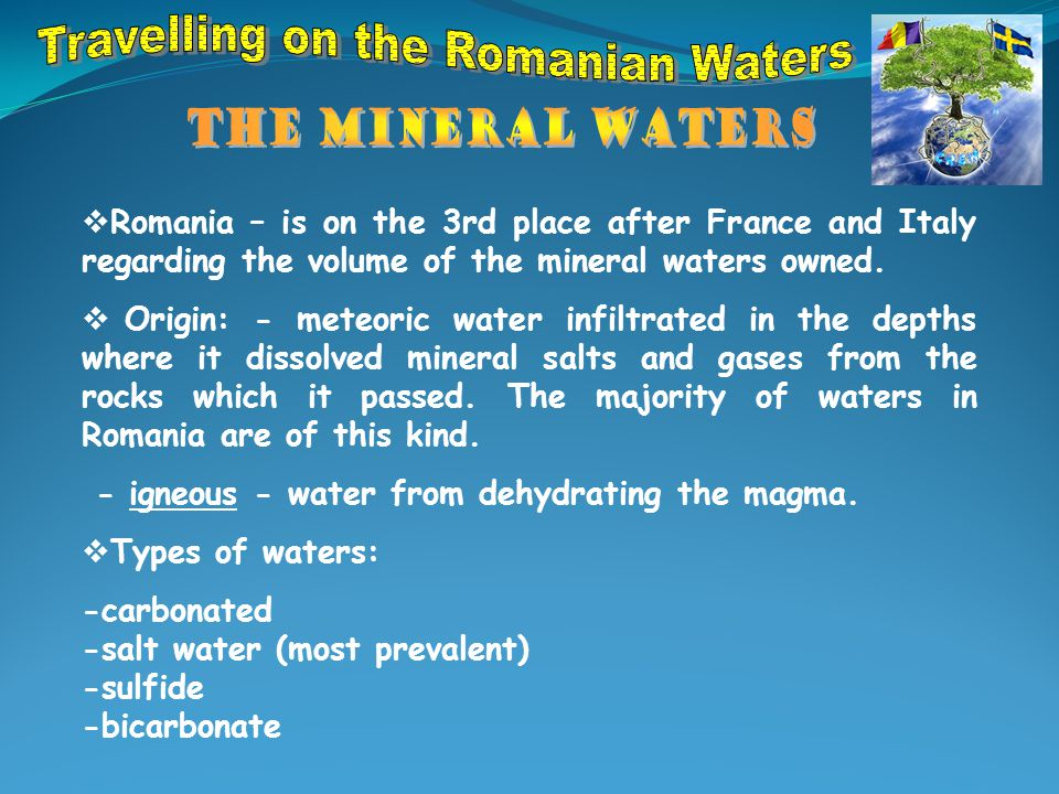  Romania – is on the 3rd place after France and Italy regarding the volume of the mineral waters owned.