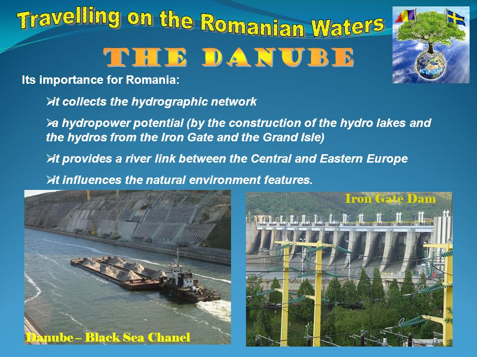 Its importance for Romania:  it collects the hydrographic network  a hydropower potential (by the construction of the hydro lakes and the hydros from the Iron Gate and the Grand Isle)  it provides a river link between the Central and Eastern Europe  it influences the natural environment features.