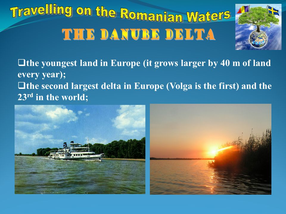  the youngest land in Europe (it grows larger by 40 m of land every year);  the second largest delta in Europe (Volga is the first) and the 23 rd in the world;