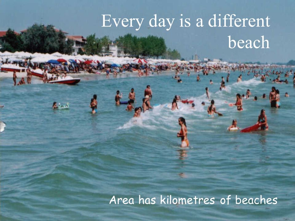 Every day is a different beach Area has kilometres of beaches