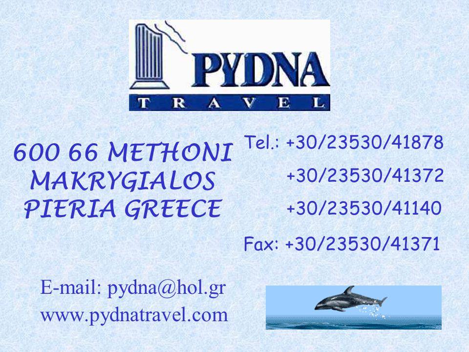600 66 METHONI MAKRYGIALOS PIERIA GREECE E-mail: pydna@hol.gr www.pydnatravel.com Tel.: +30/23530/41878 +30/23530/41372 +30/23530/41140 Fax: +30/23530/41371