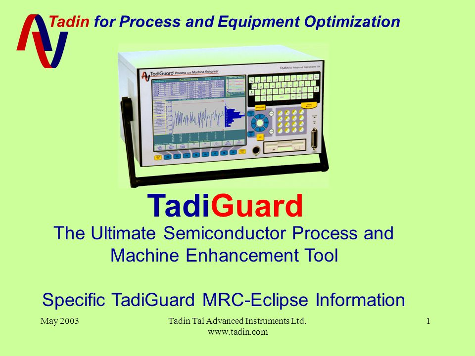 Tadin for Process and Equipment Optimization May 2003Tadin Tal Advanced Instruments Ltd. www.tadin.com 1 The Ultimate Semiconductor Process and Machin