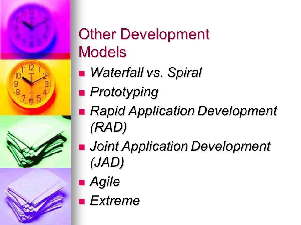 Other Development Models Waterfall vs. Spiral Waterfall vs.