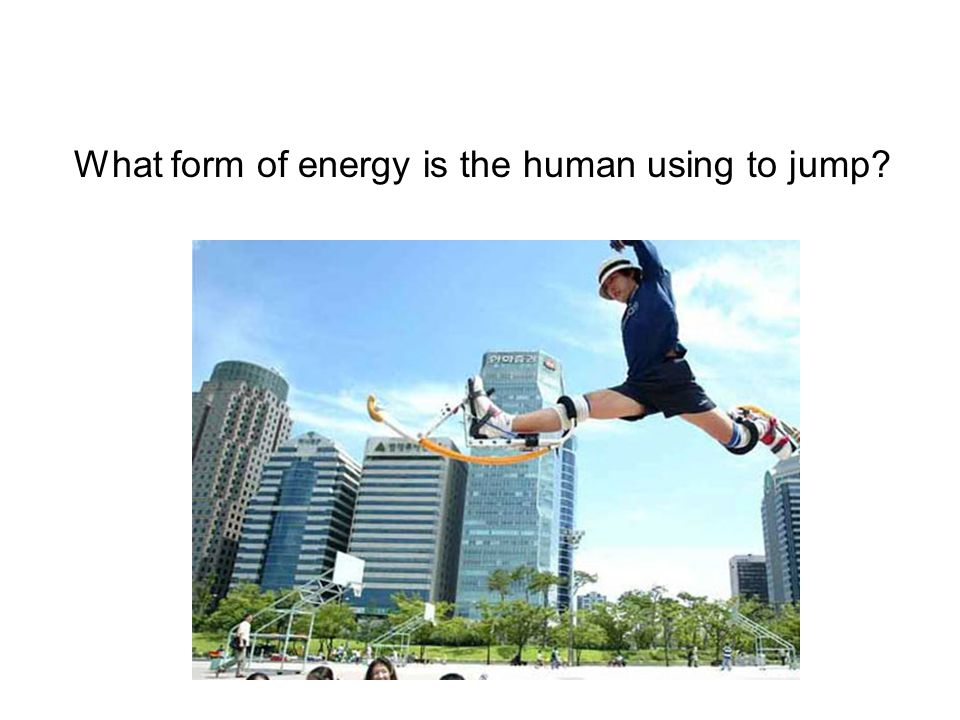 What form of energy is the human using to jump