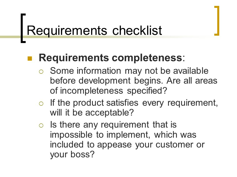 Requirements checklist Requirements completeness:  Some information may not be available before development begins. Are all areas of incompleteness s