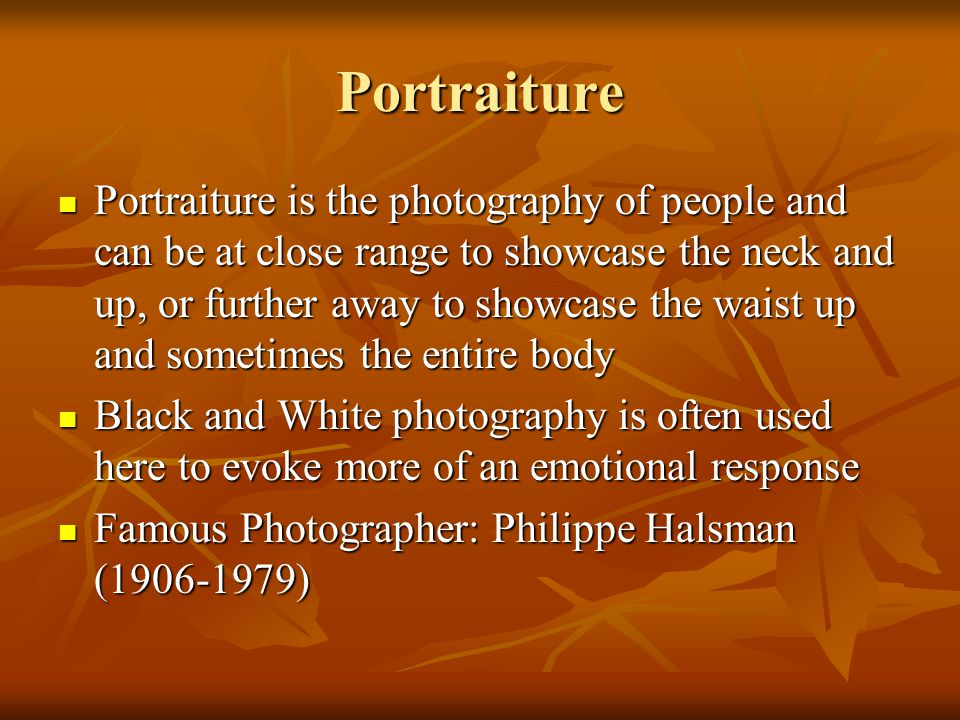 Portraiture Portraiture is the photography of people and can be at close range to showcase the neck and up, or further away to showcase the waist up a