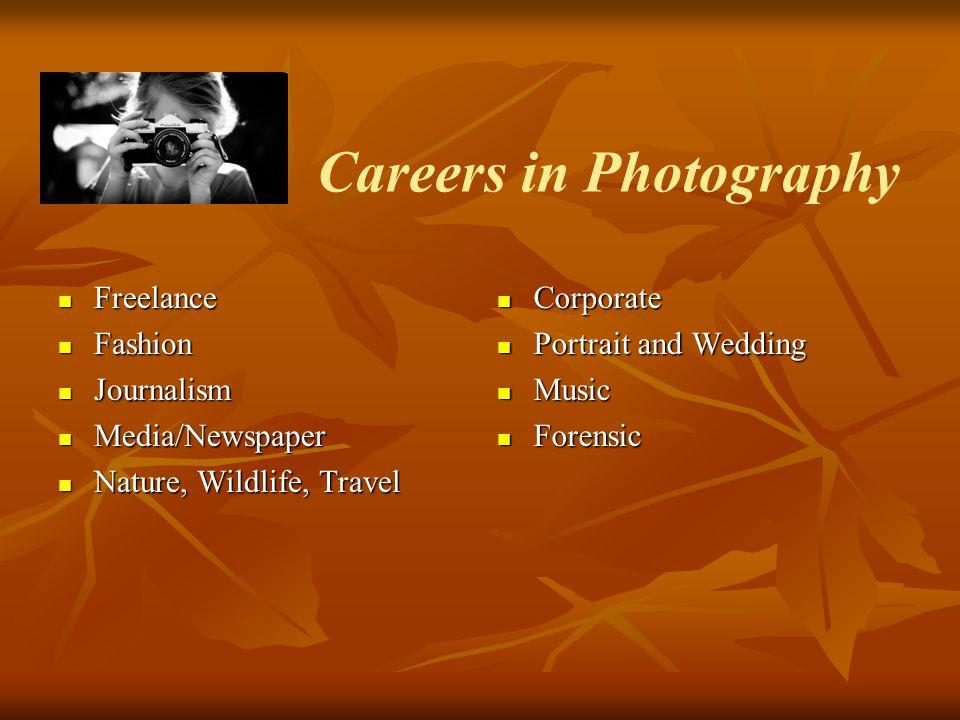 Careers in Photography Freelance Freelance Fashion Fashion Journalism Journalism Media/Newspaper Media/Newspaper Nature, Wildlife, Travel Nature, Wild