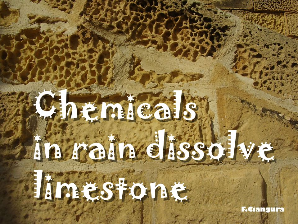 Chemicals in rain dissolve limestone Chemicals in rain dissolve limestone F.Ciangura