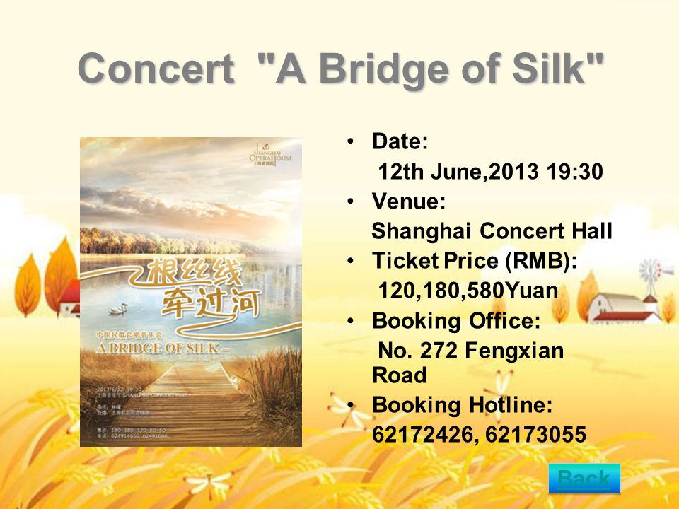 Concert A Bridge of Silk Date: 12th June,2013 19:30 Venue: Shanghai Concert Hall Ticket Price (RMB): 120,180,580Yuan Booking Office: No.