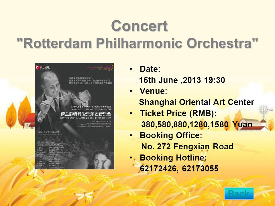Concert Rotterdam Philharmonic Orchestra Concert Rotterdam Philharmonic Orchestra Date: 15th June,2013 19:30 Venue: Shanghai Oriental Art Center Ticket Price (RMB): 380,580,880,1280,1580 Yuan Booking Office: No.