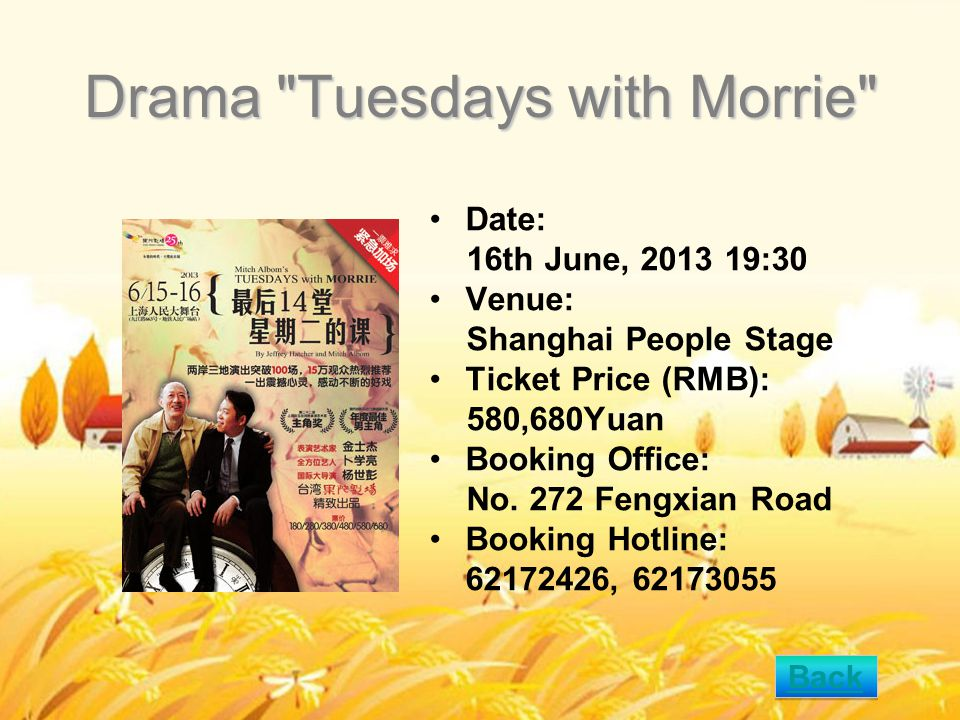 Drama Tuesdays with Morrie Date: 16th June, 2013 19:30 Venue: Shanghai People Stage Ticket Price (RMB): 580,680Yuan Booking Office: No.