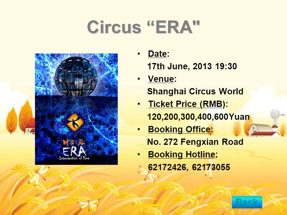 Circus ERA Date: 17th June, 2013 19:30 Venue: Shanghai Circus World Ticket Price (RMB): 120,200,300,400,600Yuan Booking Office: No.