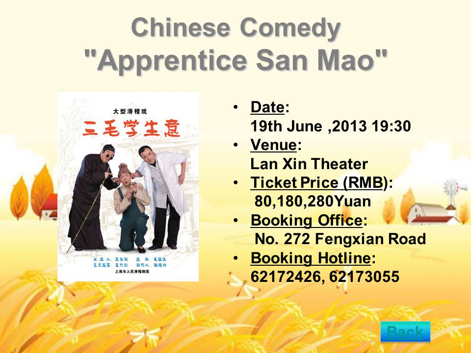 Chinese Comedy Apprentice San Mao Date: 19th June,2013 19:30 Venue: Lan Xin Theater Ticket Price (RMB): 80,180,280Yuan Booking Office: No.