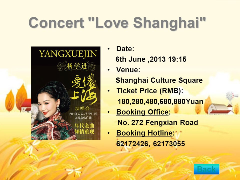 Concert Love Shanghai Date: 6th June,2013 19:15 Venue: Shanghai Culture Square Ticket Price (RMB): 180,280,480,680,880Yuan Booking Office: No.
