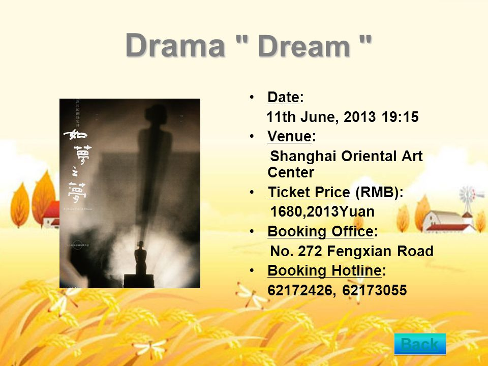 Drama Dream Date: 11th June, 2013 19:15 Venue: Shanghai Oriental Art Center Ticket Price (RMB): 1680,2013Yuan Booking Office: No.