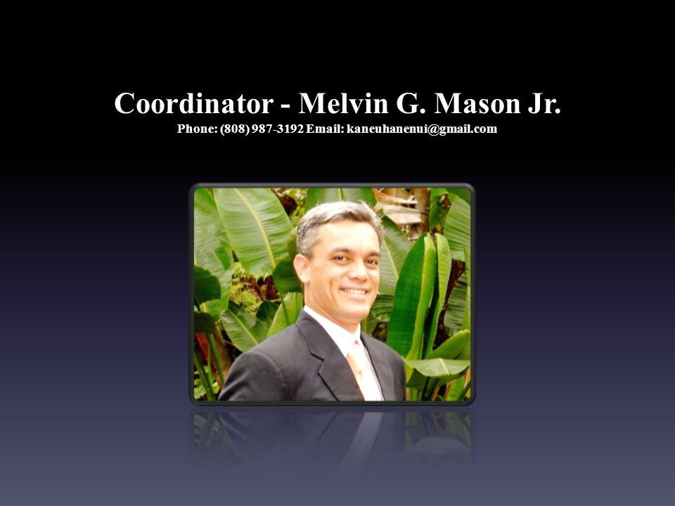 Coordinator - Melvin G. Mason Jr. Phone: (808) 987-3192 Email: kaneuhanenui@gmail.com