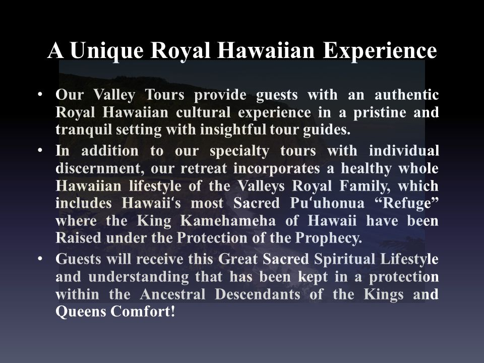 A Unique Royal Hawaiian Experience Our Valley Tours provide guests with an authentic Royal Hawaiian cultural experience in a pristine and tranquil set