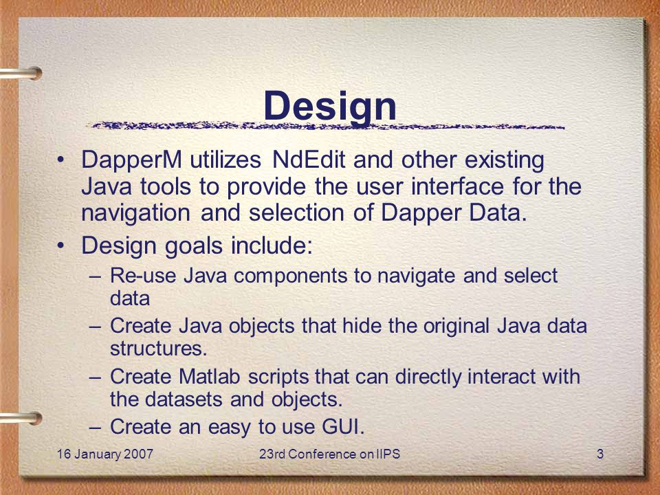 16 January 200723rd Conference on IIPS3 Design DapperM utilizes NdEdit and other existing Java tools to provide the user interface for the navigation and selection of Dapper Data.