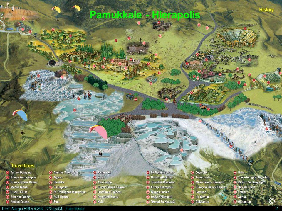 Prof. Nergis ERDOĞAN 17/Sep/04 - Pamukkale 2 Pamukkale - Hierapolis History Travertines