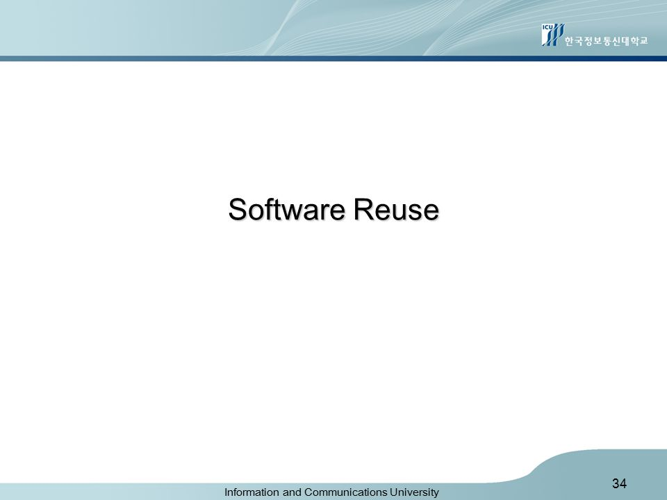 Information and Communications University 34 Software Reuse