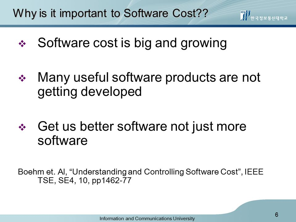 Information and Communications University 6 Why is it important to Software Cost .