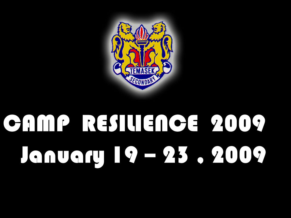 CAMP RESILIENCE 2009 January 19 – 23, 2009