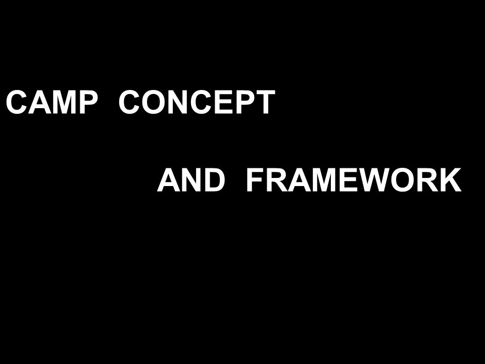 CAMP CONCEPT AND FRAMEWORK