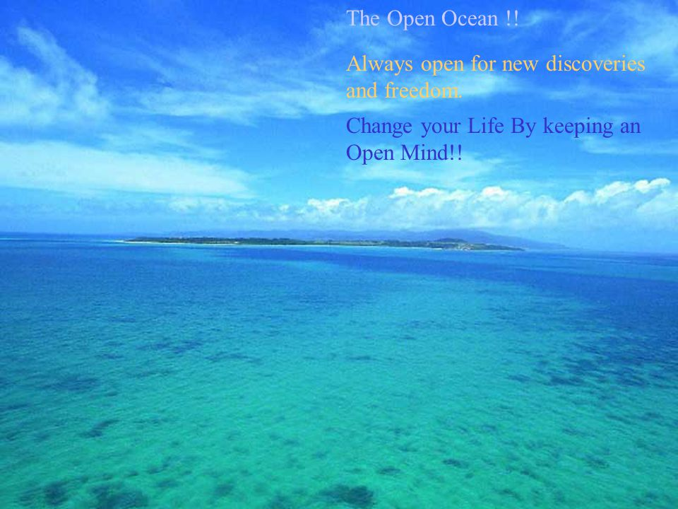 The Open Ocean !. Always open for new discoveries and freedom.