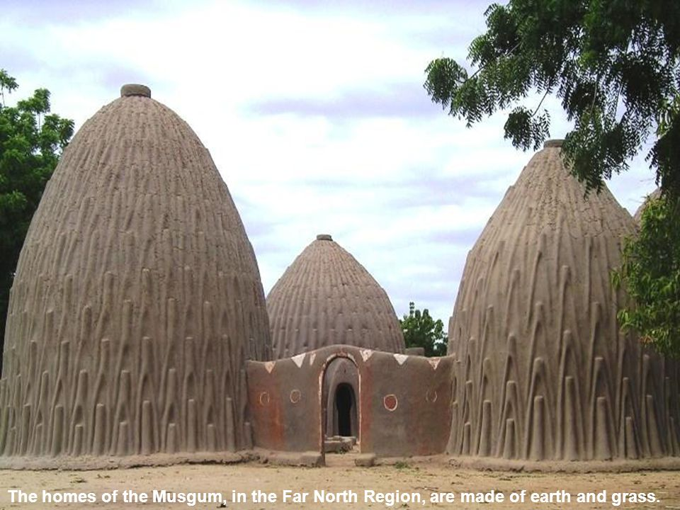 The homes of the Musgum, in the Far North Region, are made of earth and grass.