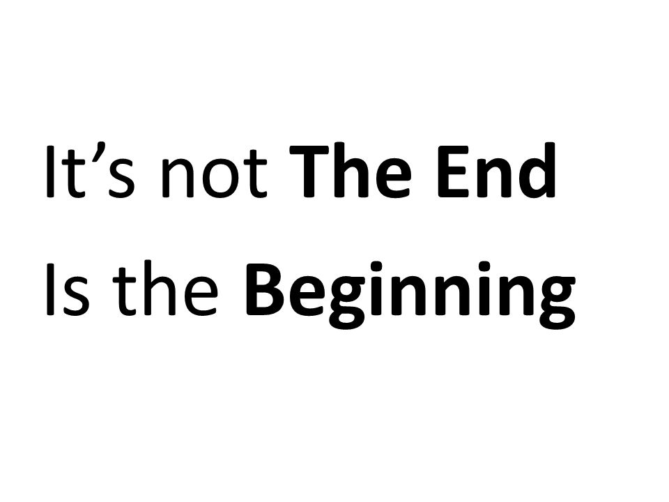 It's not The End Is the Beginning