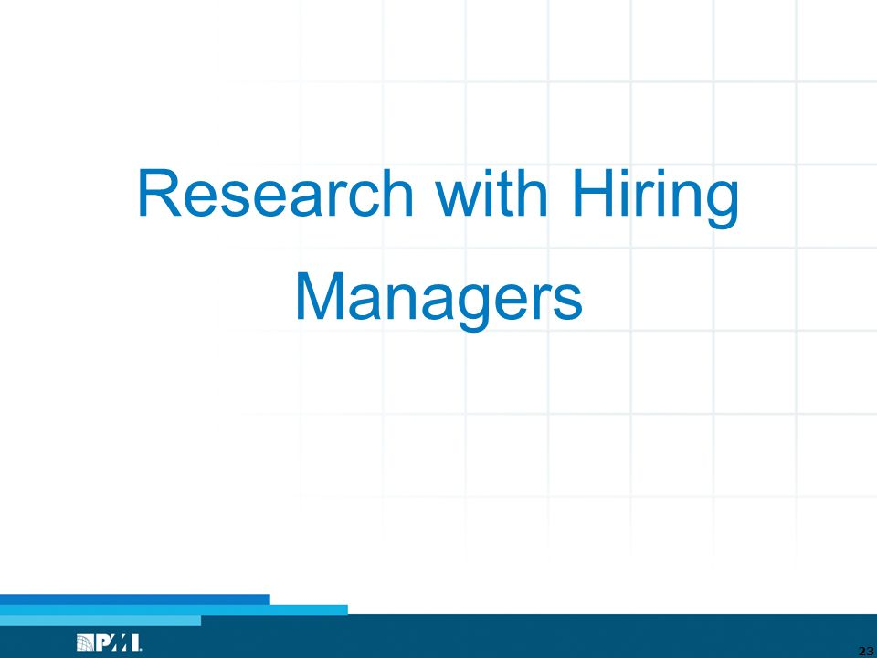 Research with Hiring Managers 23