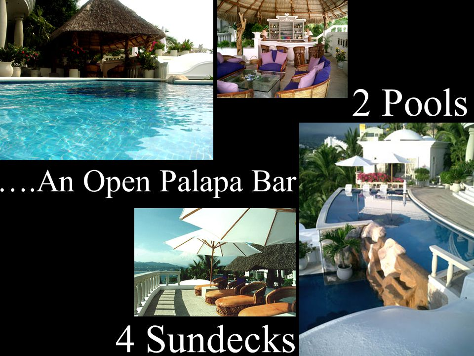 2 Pools 4 Sundecks ….An Open Palapa Bar