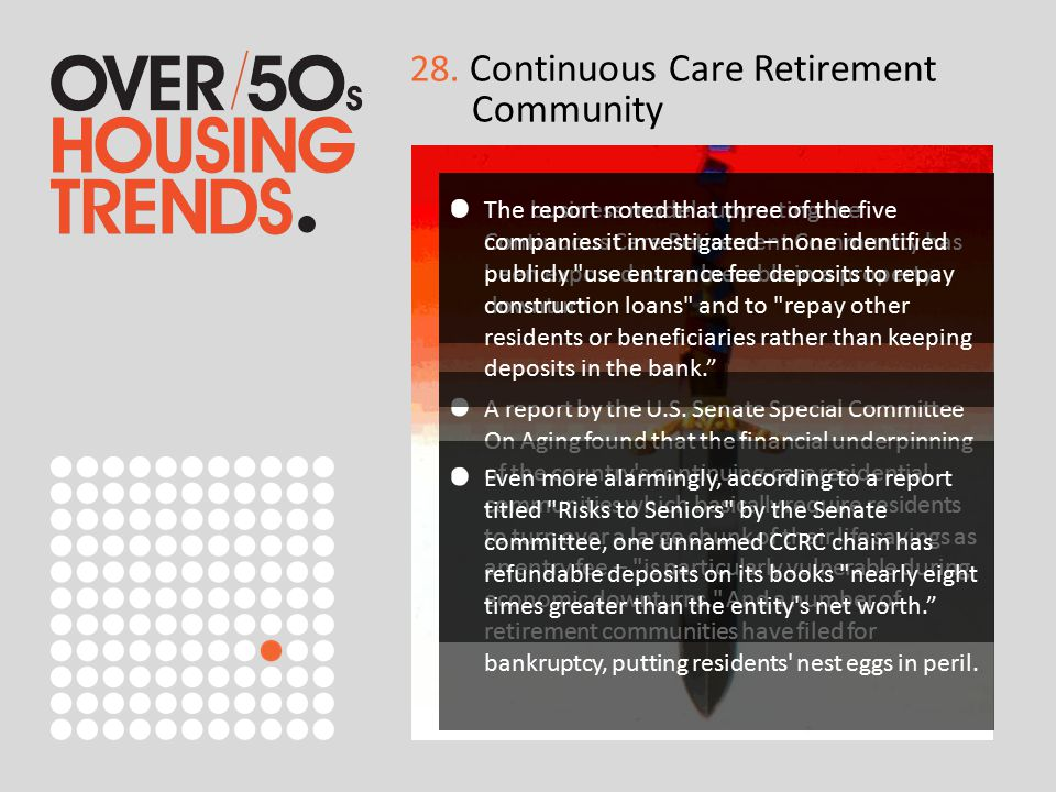 The business model supporting the Continuous Care Retirement Community has been exposed as vulnerable in a property downturn. 28. Continuous Care Reti