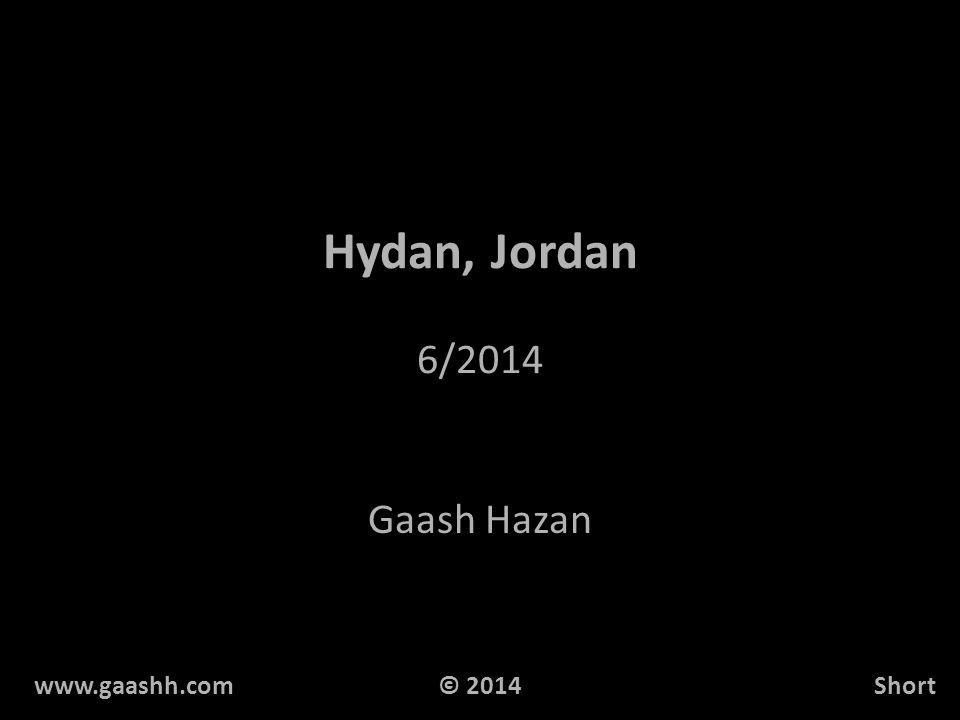 Hydan, Jordan 6/2014 Gaash Hazan www.gaashh.comShort© 2014