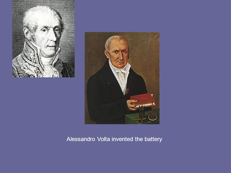 Alessandro Volta invented the battery