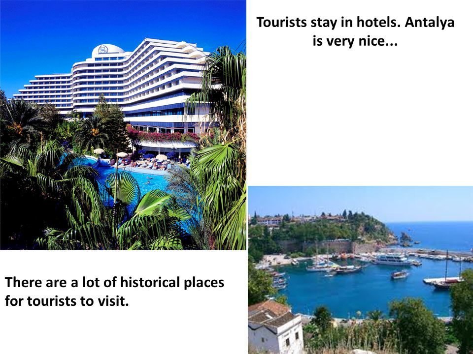 Tourists stay in hotels. Antalya is very nice...
