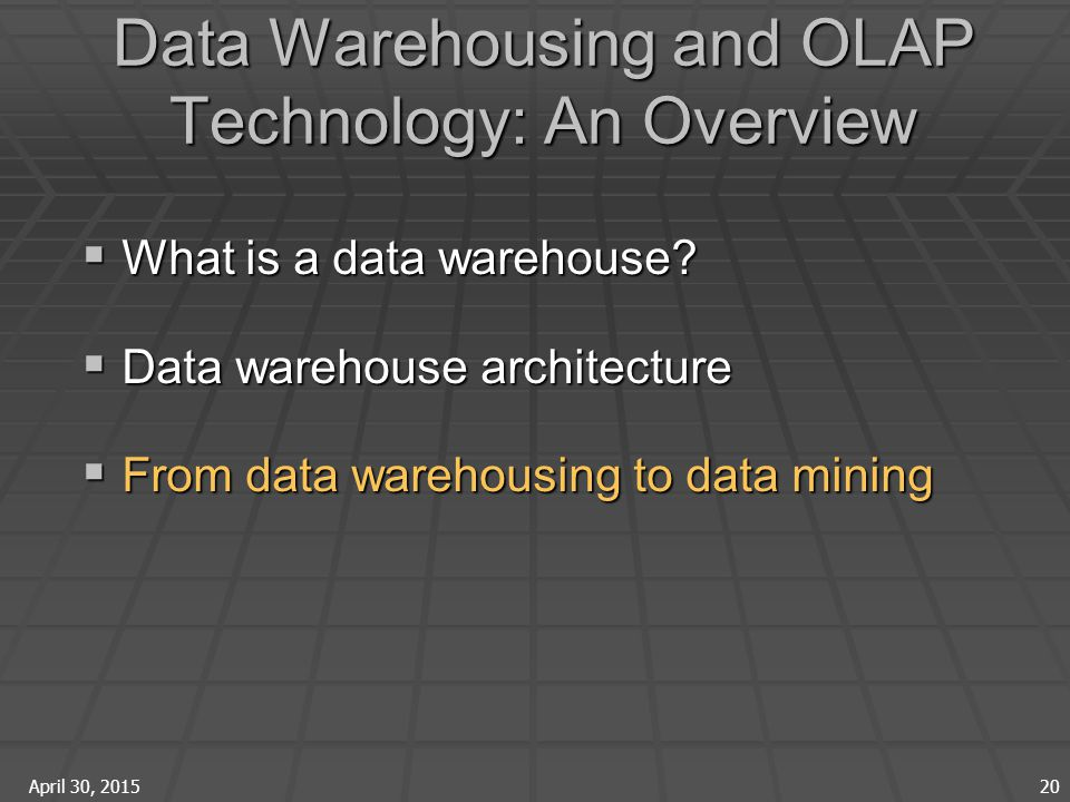April 30, 2015 20 Data Warehousing and OLAP Technology: An Overview  What is a data warehouse.