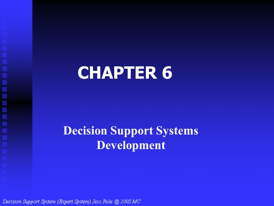 CHAPTER 6 Decision Support Systems Development