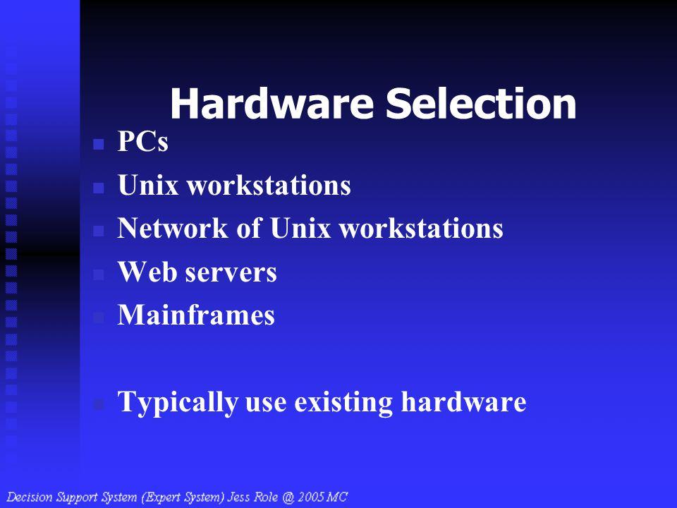 Hardware Selection PCs Unix workstations Network of Unix workstations Web servers Mainframes Typically use existing hardware