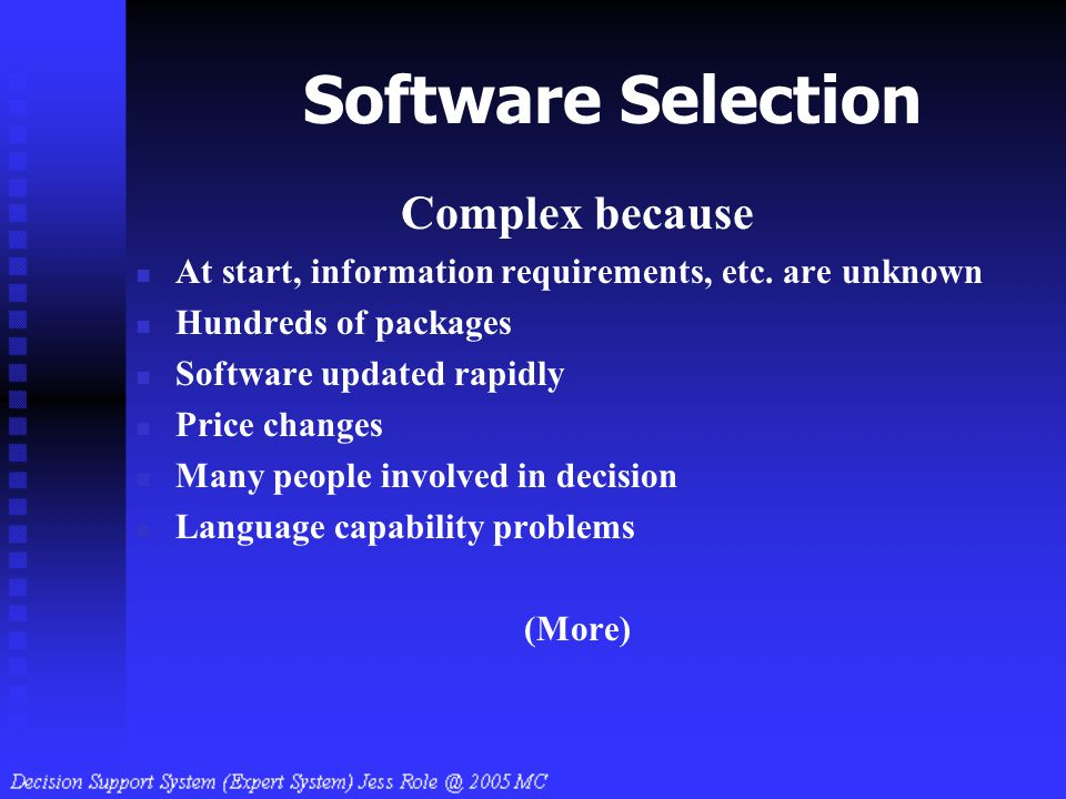 Software Selection Complex because At start, information requirements, etc. are unknown Hundreds of packages Software updated rapidly Price changes Ma